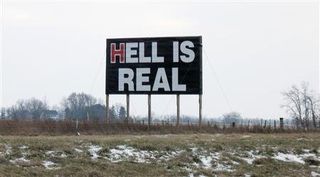 A billboard reading ''Hell Is Real'' is seen on Interstate 71 near Columbus, Ohio January 24, 2007. REUTERS/Andrea Hopkins