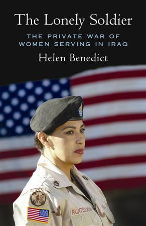 The cover of ''The Lonely Soldier: The Private War of Women Serving in Iraq'' by Helen Benedict, a journalism professor at Columbia University in New York. REUTERS/Beacon Press/Handout